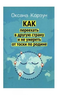 Kak pereekhat' v druguiu stratnu i ne umeret' ot toski [How to Move to Another Country and Not to Die from Homesickness]